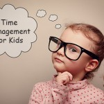 Start 'em Young: Early Time Management for Kids