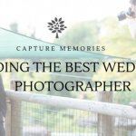 Capture Memories Worth Keeping: 5 Steps in Finding the Best Wedding Photographer